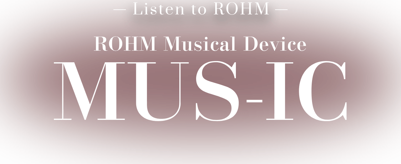 -Listen to ROHM- ROHM Musical Device MUS-IC